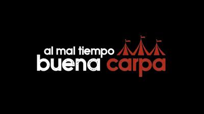 ¡Al Mal Tiempo Buena Carpa! documental